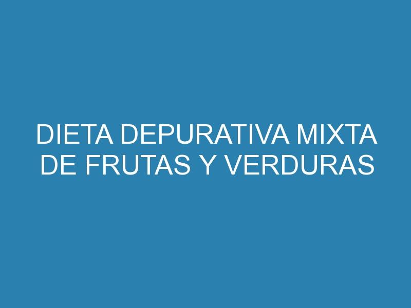 Dieta depurativa mixta de frutas y verduras