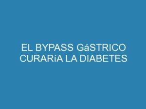 El bypass gástrico curaría la diabetes 2