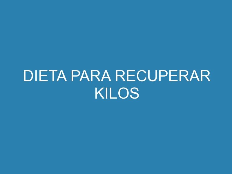 Dieta para recuperar kilos 1