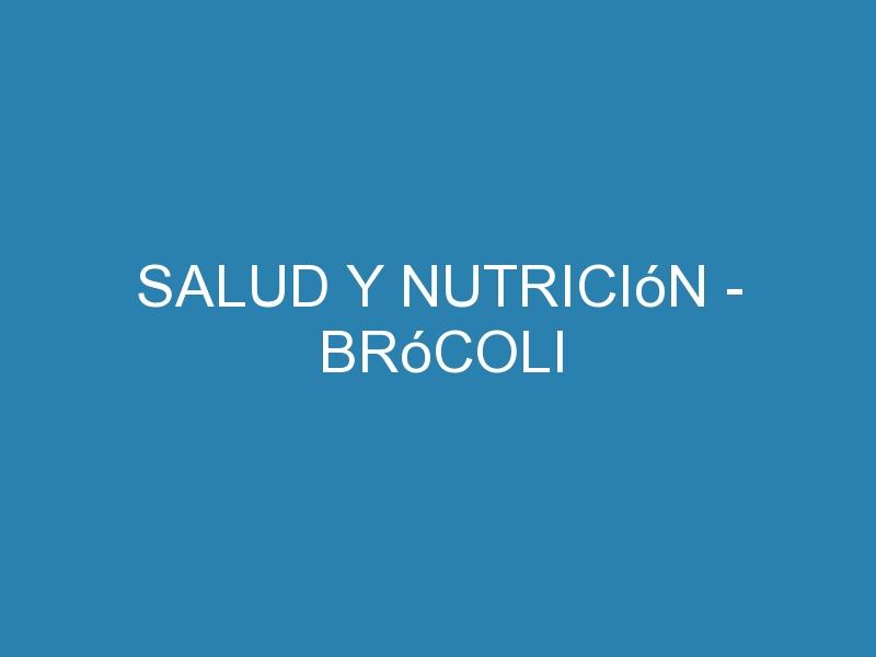 Salud y nutrición - brócoli 1